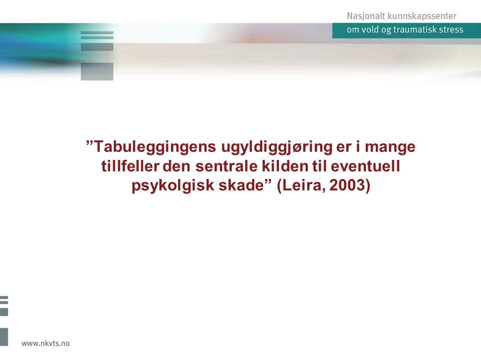 Tabuleggingens ugyldiggjøring er i mange tillfeller den sentrale kilden til eventuell psykolgisk skade (Leira, 2003)