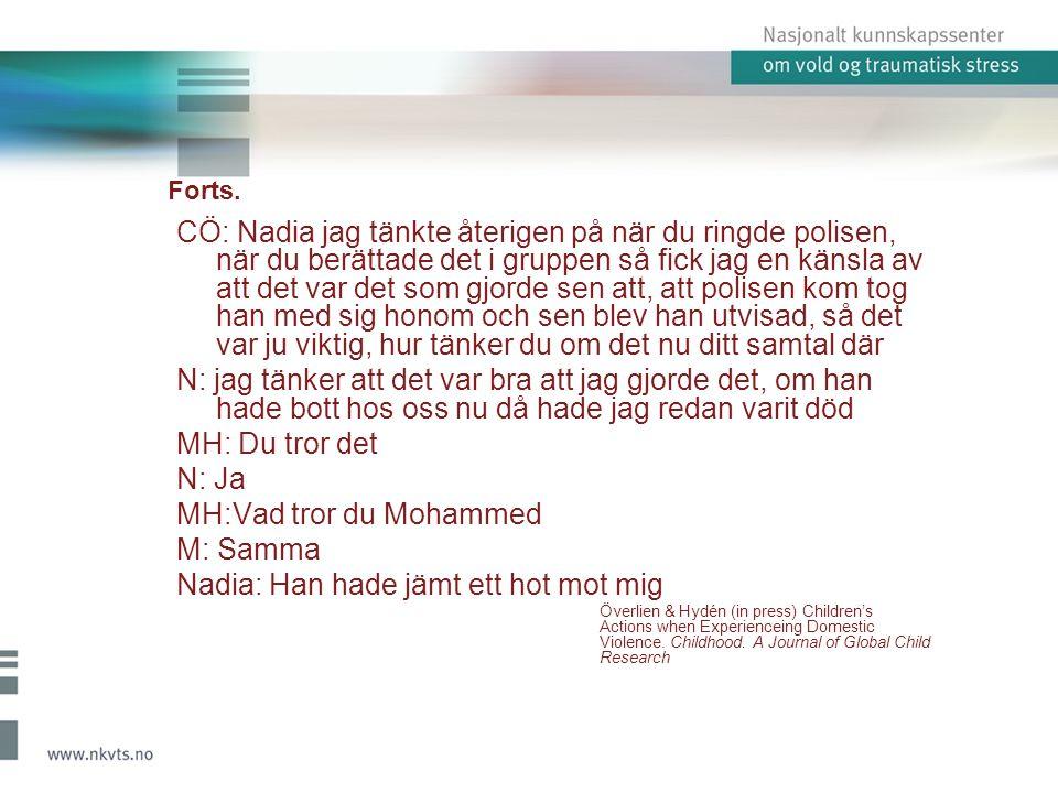 MH:Vad tror du Mohammed M: Samma Nadia: Han hade jämt ett hot mot mig