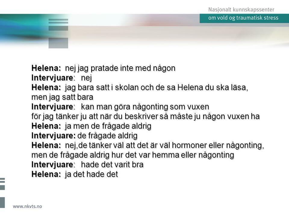 Helena: nej jag pratade inte med någon Intervjuare: nej Helena: jag bara satt i skolan och de sa Helena du ska läsa,