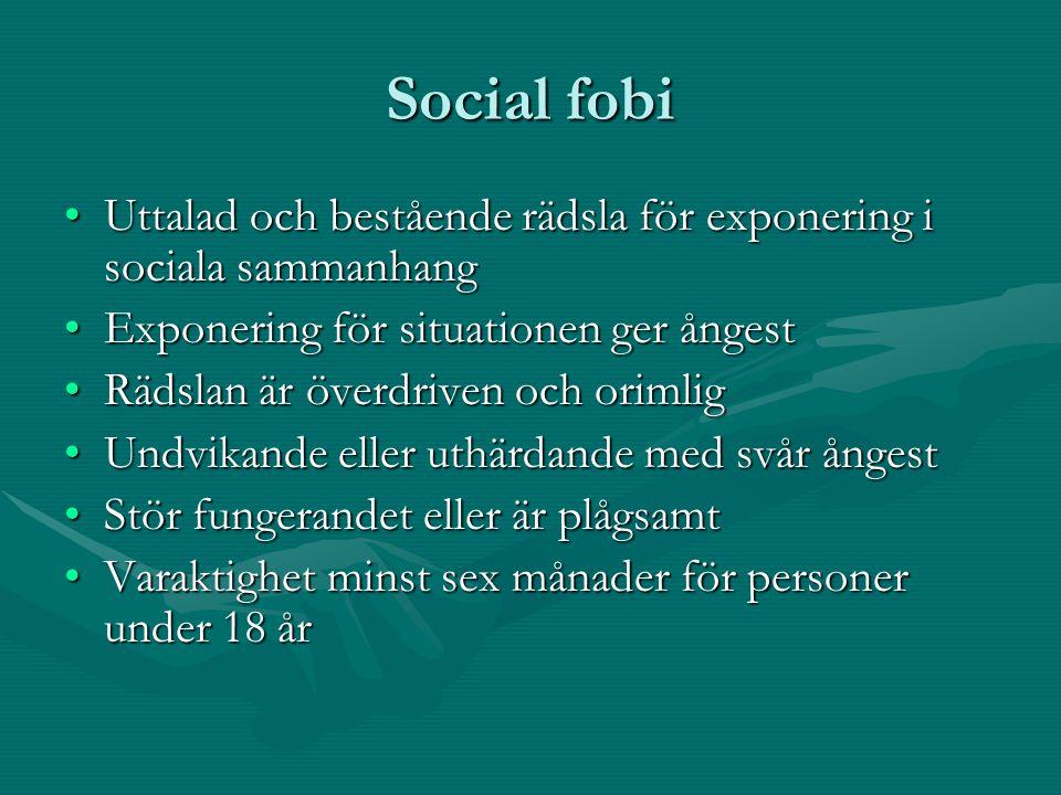 Social fobi Uttalad och bestående rädsla för exponering i sociala sammanhang. Exponering för situationen ger ångest.