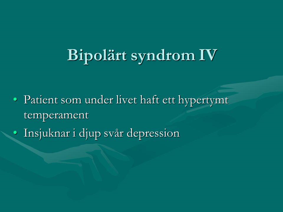 Bipolärt syndrom IV Patient som under livet haft ett hypertymt temperament.