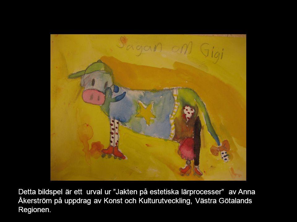 Detta bildspel är ett urval ur Jakten på estetiska lärprocesser av Anna Åkerström på uppdrag av Konst och Kulturutveckling, Västra Götalands Regionen.