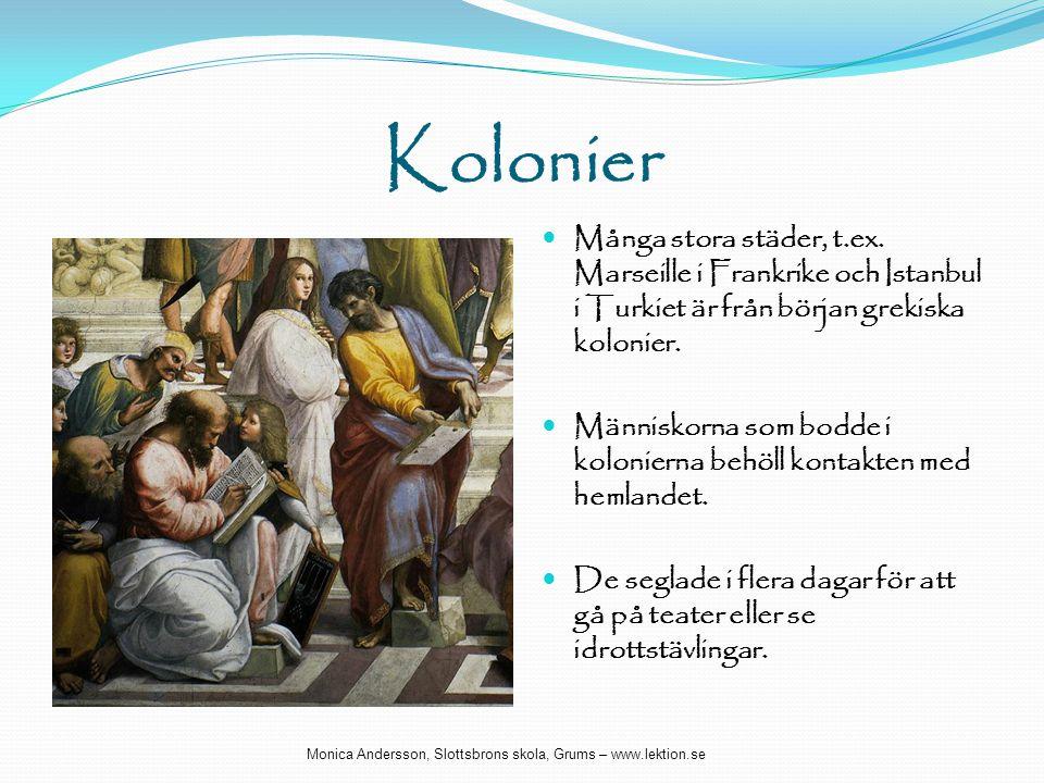 Kolonier Många stora städer, t.ex. Marseille i Frankrike och Istanbul i Turkiet är från början grekiska kolonier.