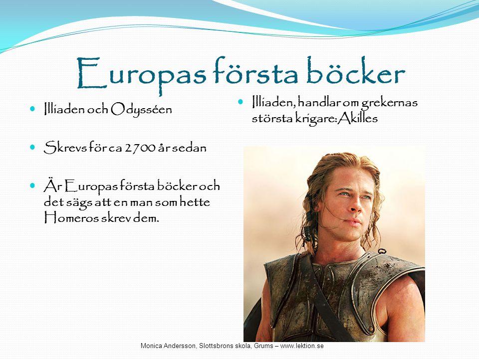 Europas första böcker Illiaden, handlar om grekernas största krigare:Akilles. Illiaden och Odysséen.