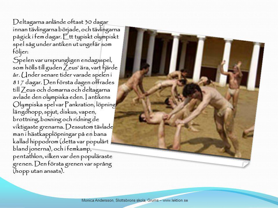 Deltagarna anlände oftast 30 dagar innan tävlingarna började, och tävlingarna pågick i fem dagar. Ett typiskt olympiskt spel såg under antiken ut ungefär som följer:
