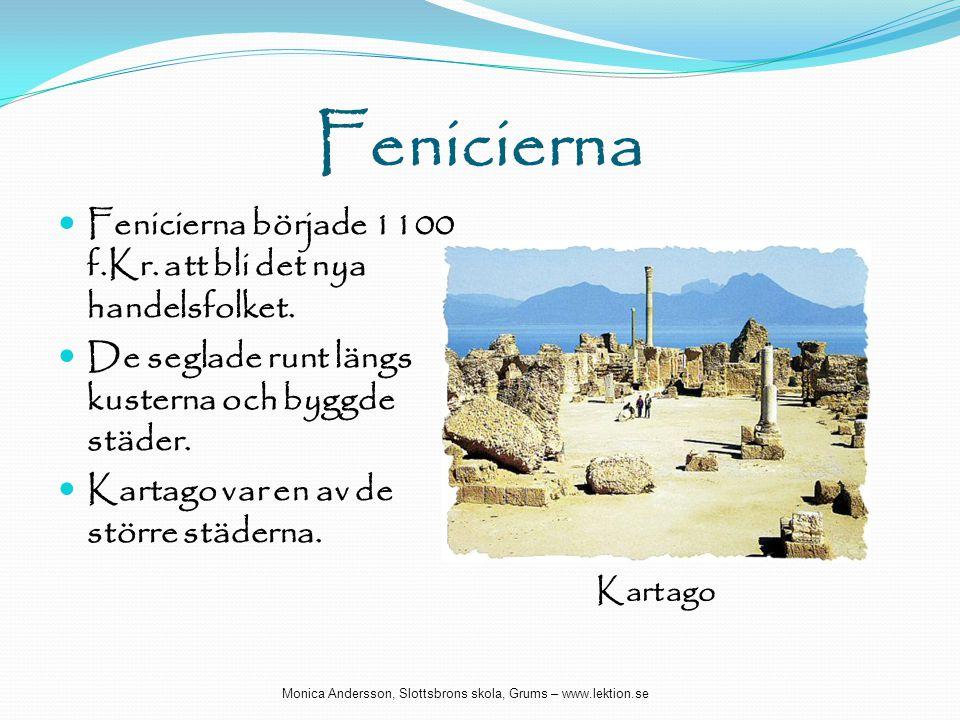Fenicierna Fenicierna började 1100 f.Kr. att bli det nya handelsfolket. De seglade runt längs kusterna och byggde städer.