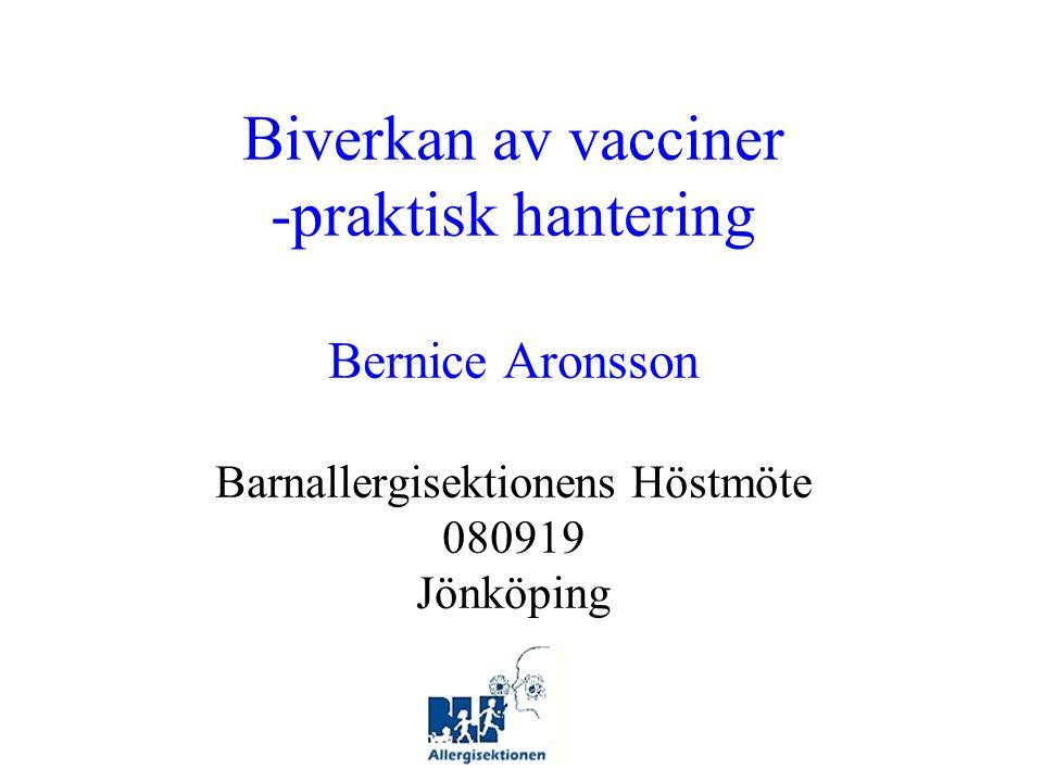 Biverkan av vacciner -praktisk hantering Bernice Aronsson Barnallergisektionens Höstmöte 080919 Jönköping