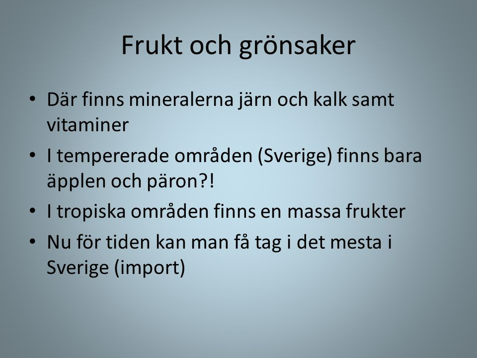 Frukt och grönsaker Där finns mineralerna järn och kalk samt vitaminer