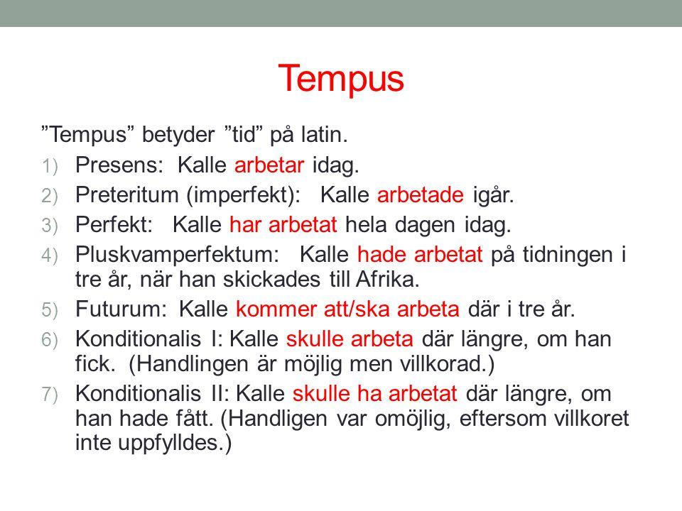 Tempus Tempus betyder tid på latin. Presens: Kalle arbetar idag.