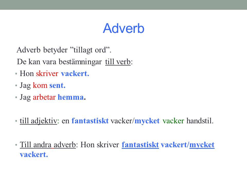 Adverb Adverb betyder tillagt ord .