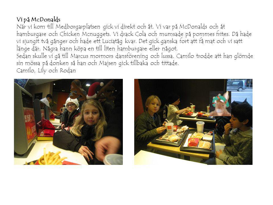Vi på McDonalds När vi kom till Medborgarplatsen gick vi direkt och åt