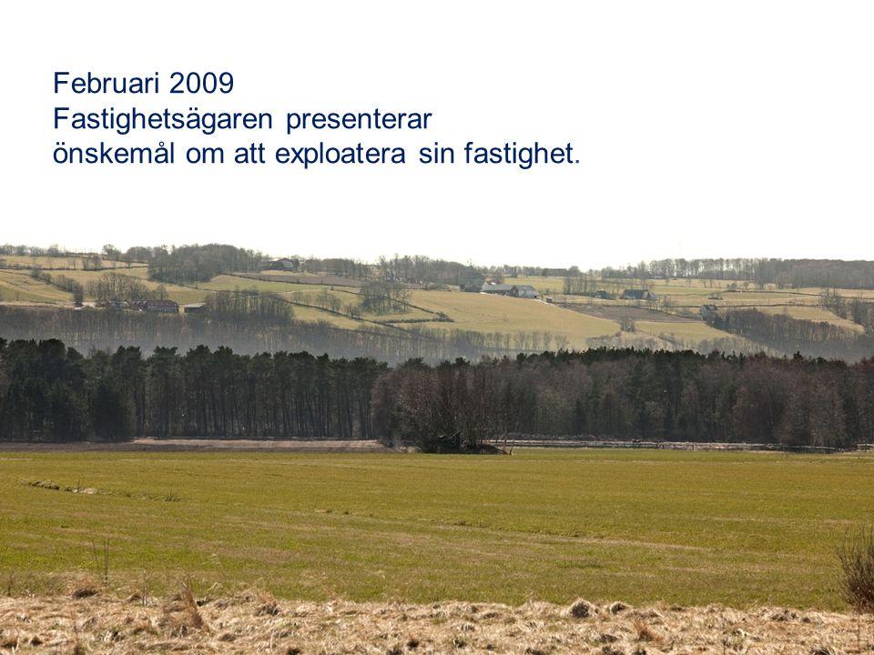 Februari 2009 Fastighetsägaren presenterar önskemål om att exploatera sin fastighet.
