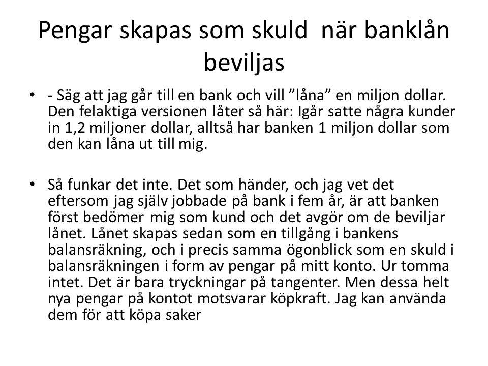 Pengar skapas som skuld när banklån beviljas