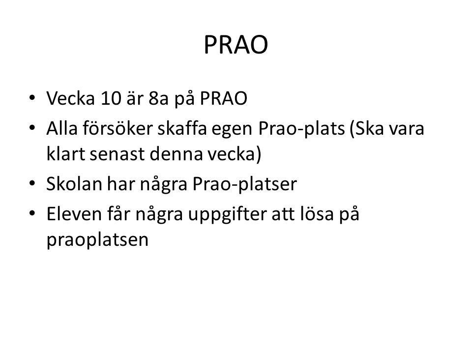 PRAO Vecka 10 är 8a på PRAO. Alla försöker skaffa egen Prao-plats (Ska vara klart senast denna vecka)