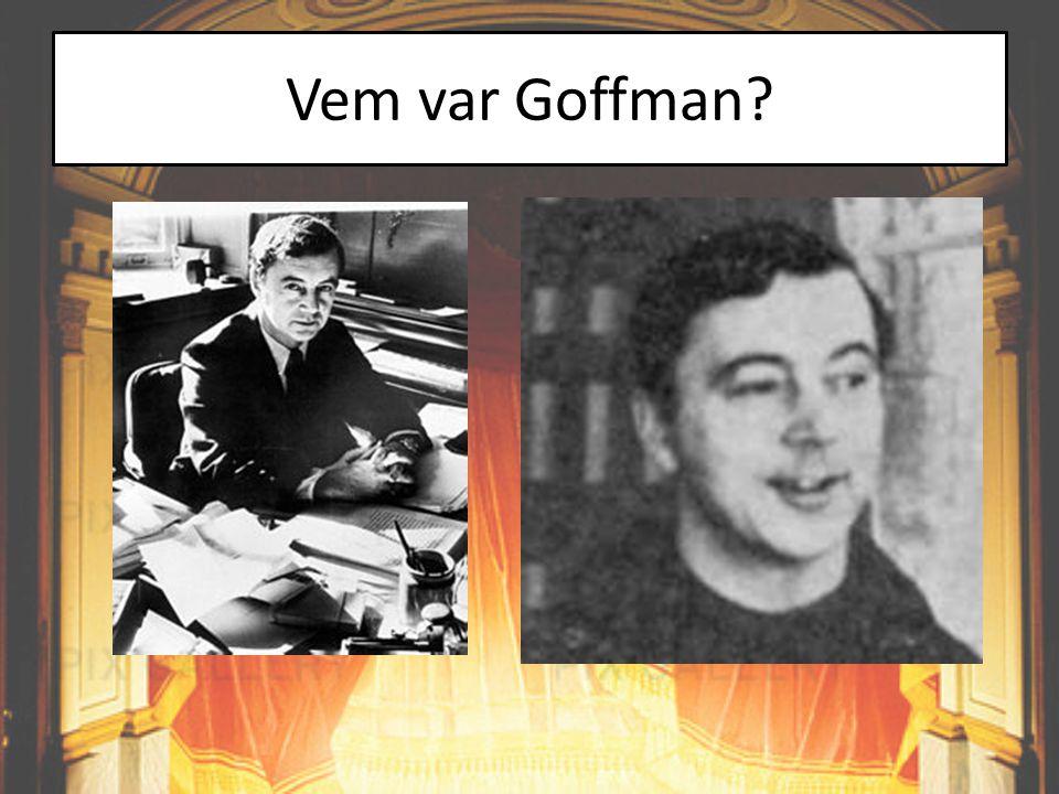 Vem var Goffman Enkel Judisk bakgrund, berätta om experimentet, en av vår tids mest lästa sociologer (klassiker, moderna, postmoderna).