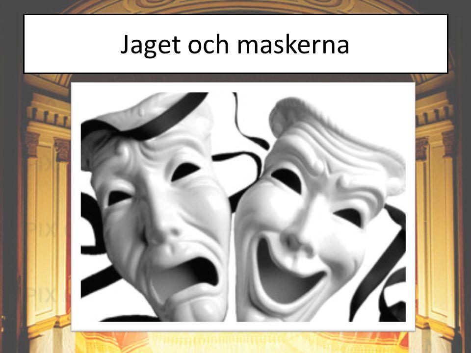 Jaget och maskerna Dramaturgisk modell