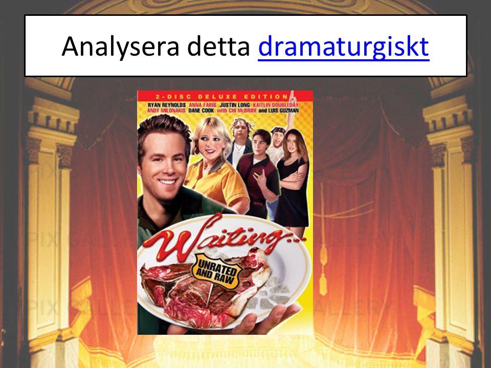 Analysera detta dramaturgiskt