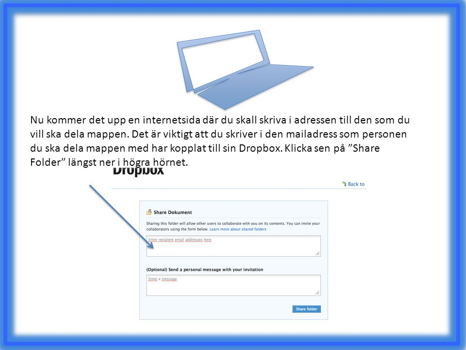 Nu kommer det upp en internetsida där du skall skriva i adressen till den som du vill ska dela mappen.
