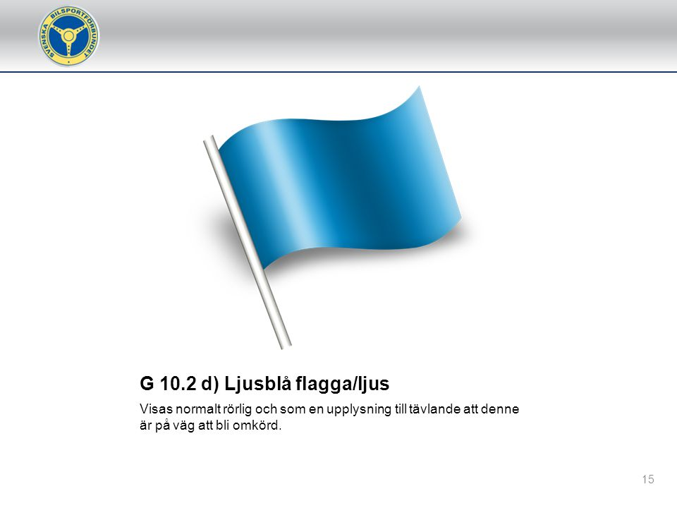 G 10.2 d) Ljusblå flagga/ljus