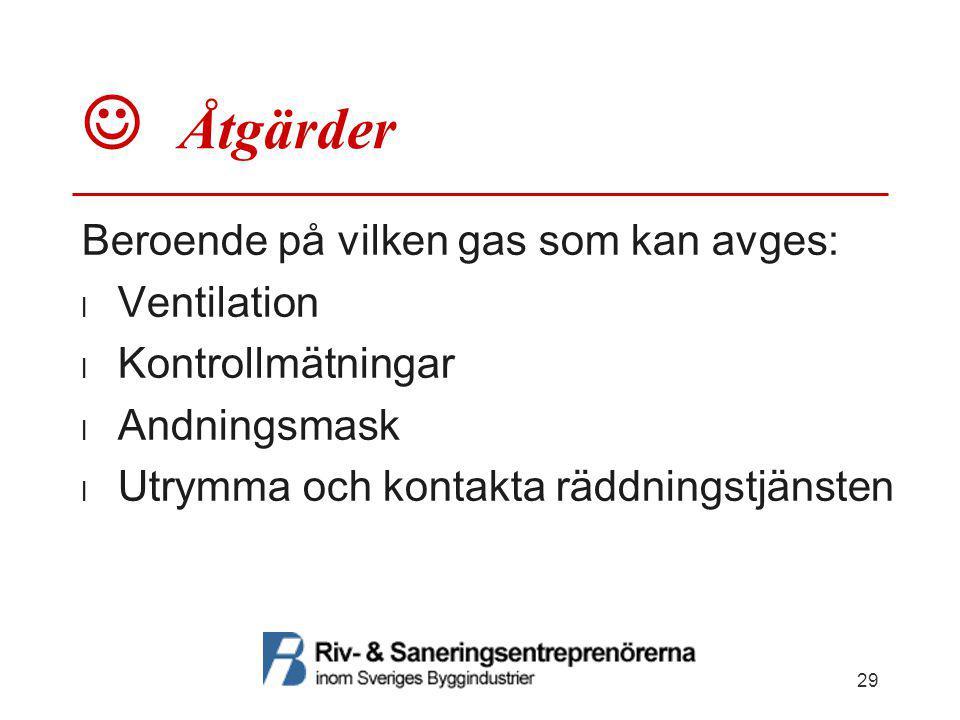  Åtgärder Beroende på vilken gas som kan avges: Ventilation