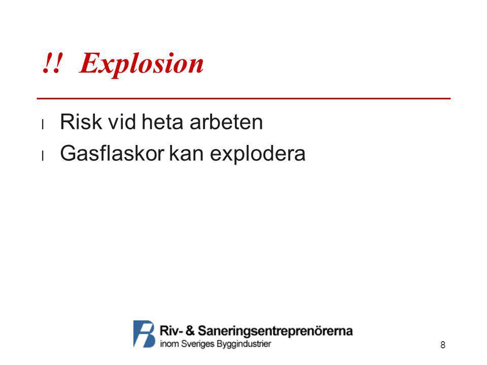 !! Explosion Risk vid heta arbeten Gasflaskor kan explodera