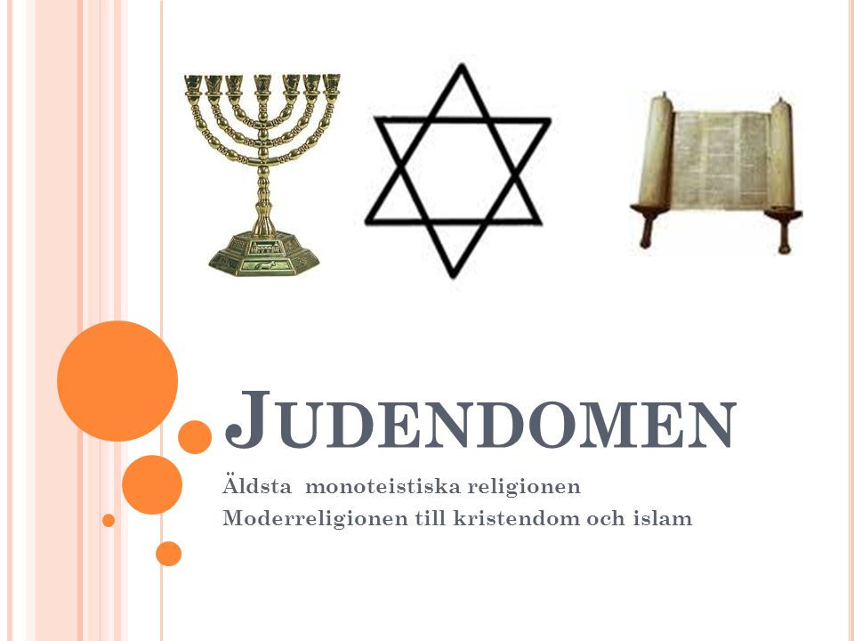 Judendomen Äldsta monoteistiska religionen
