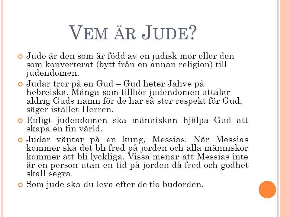 Vem är Jude Jude är den som är född av en judisk mor eller den som konverterat (bytt från en annan religion) till judendomen.