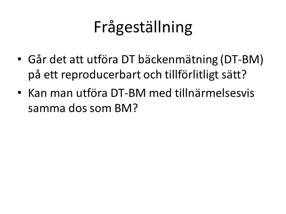 Frågeställning Går det att utföra DT bäckenmätning (DT-BM) på ett reproducerbart och tillförlitligt sätt