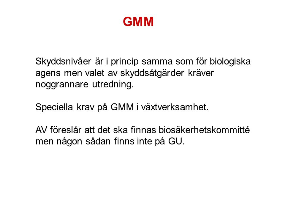 GMM Skyddsnivåer är i princip samma som för biologiska agens men valet av skyddsåtgärder kräver noggrannare utredning.