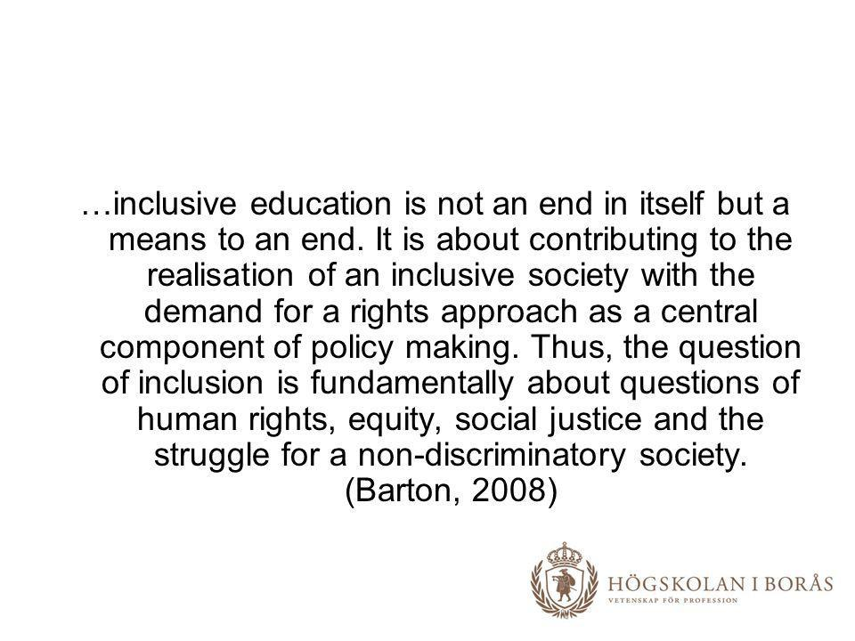 …inclusive education is not an end in itself but a means to an end
