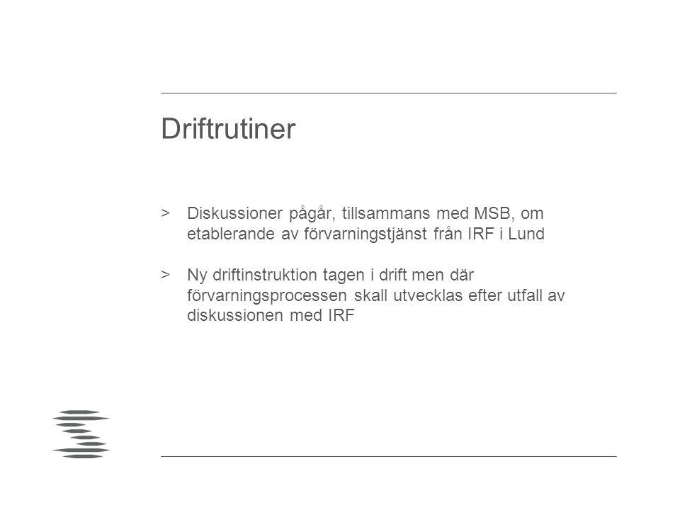 Driftrutiner Diskussioner pågår, tillsammans med MSB, om etablerande av förvarningstjänst från IRF i Lund.
