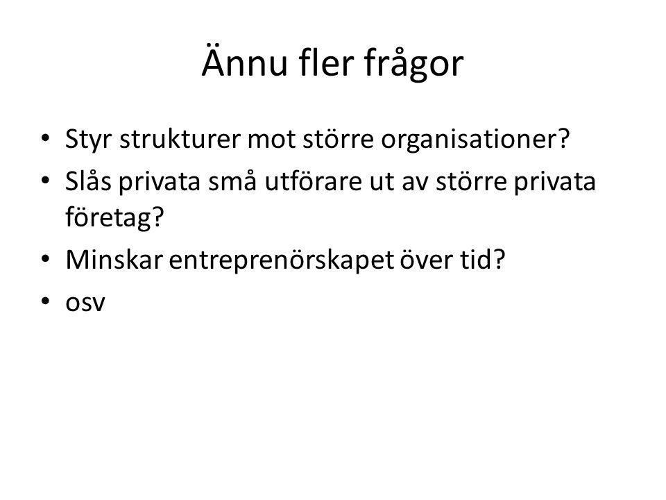 Ännu fler frågor Styr strukturer mot större organisationer