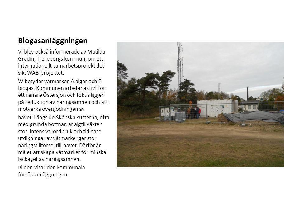 Biogasanläggningen Vi blev också informerade av Matilda Gradin, Trelleborgs kommun, om ett internationellt samarbetsprojekt det s.k. WAB-projektet.