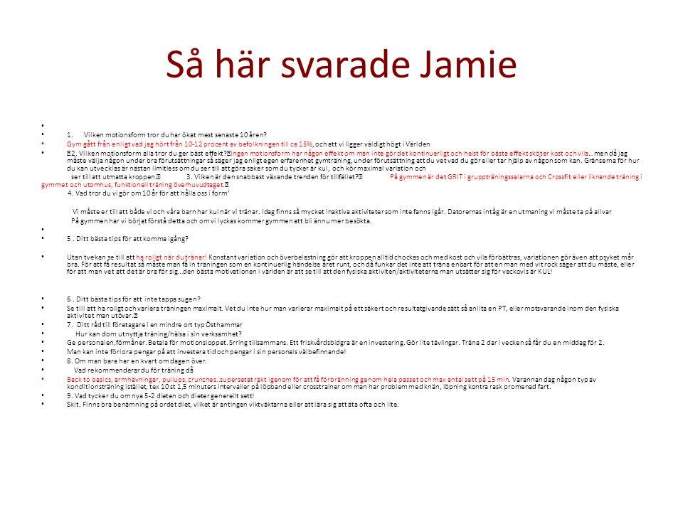 Så här svarade Jamie 1. Vilken motionsform tror du har ökat mest senaste 10 åren