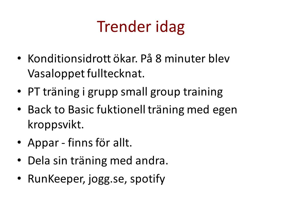 Trender idag Konditionsidrott ökar. På 8 minuter blev Vasaloppet fulltecknat. PT träning i grupp small group training.