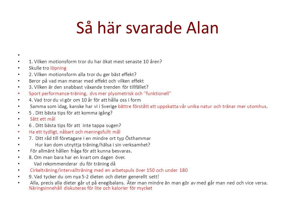 Så här svarade Alan 1. Vilken motionsform tror du har ökat mest senaste 10 åren Skulle tro löpning.