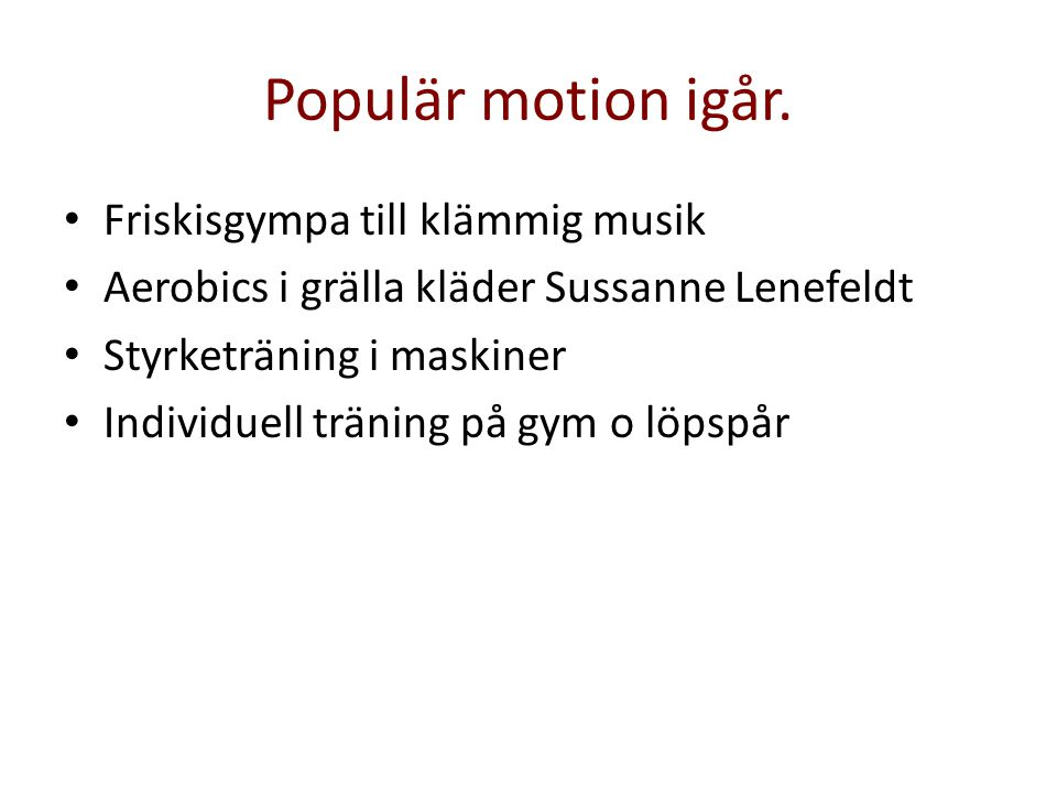 Populär motion igår. Friskisgympa till klämmig musik