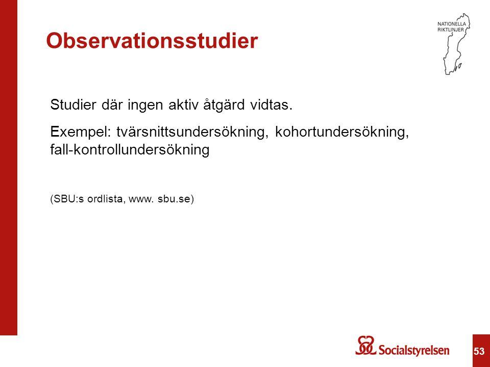 Observationsstudier Studier där ingen aktiv åtgärd vidtas.