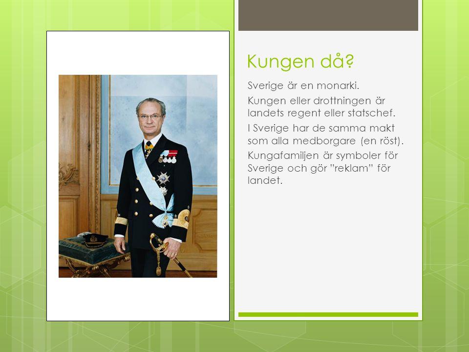 Kungen då Sverige är en monarki.