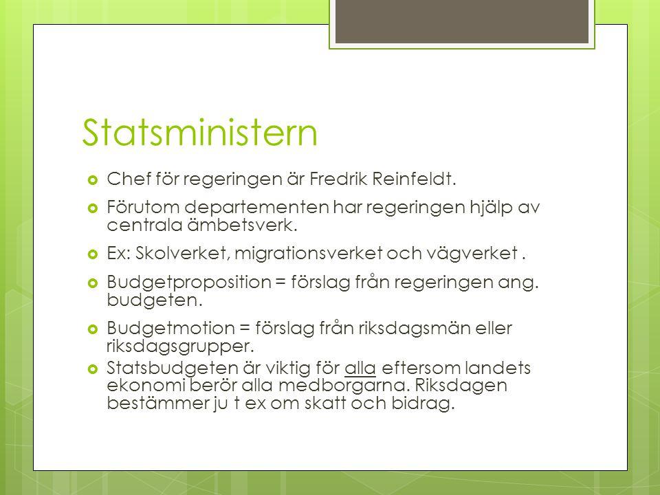 Statsministern Chef för regeringen är Fredrik Reinfeldt.