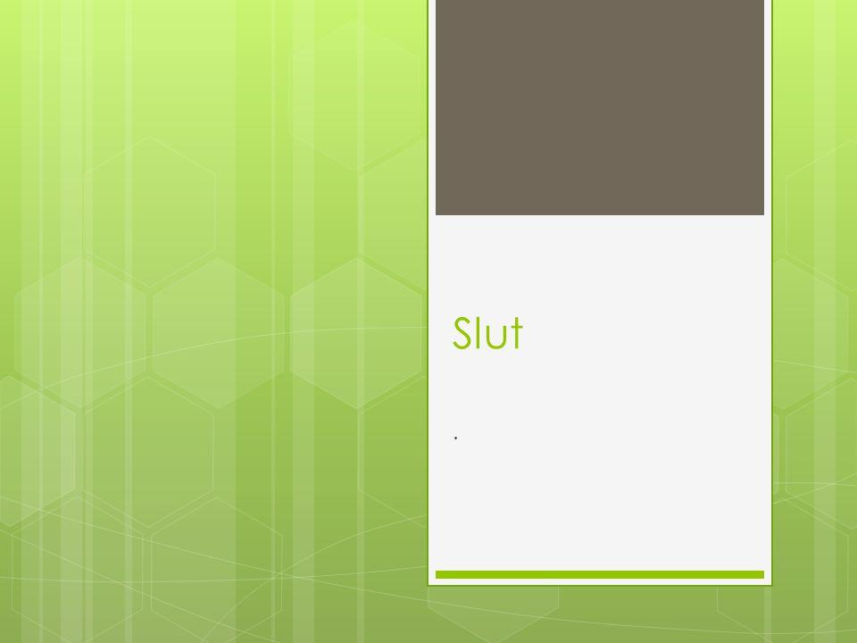 Slut .