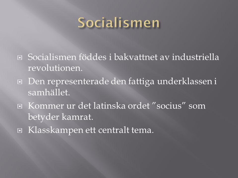 Socialismen Socialismen föddes i bakvattnet av industriella revolutionen. Den representerade den fattiga underklassen i samhället.