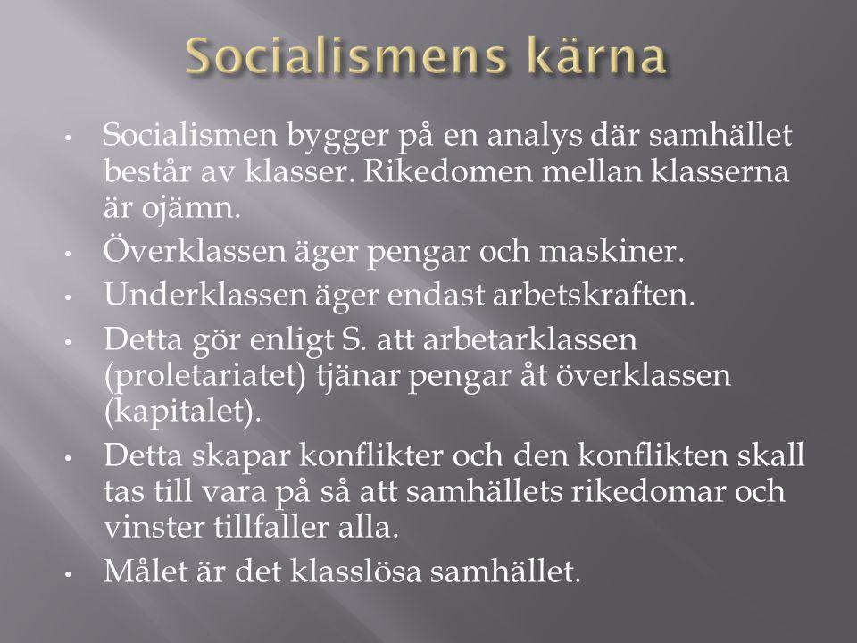 Socialismens kärna Socialismen bygger på en analys där samhället består av klasser. Rikedomen mellan klasserna är ojämn.