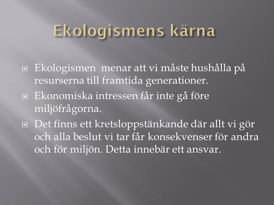 Ekologismens kärna Ekologismen menar att vi måste hushålla på resurserna till framtida generationer.