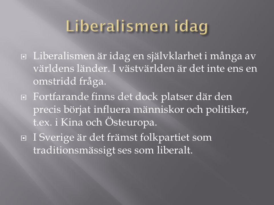 Liberalismen idag Liberalismen är idag en självklarhet i många av världens länder. I västvärlden är det inte ens en omstridd fråga.