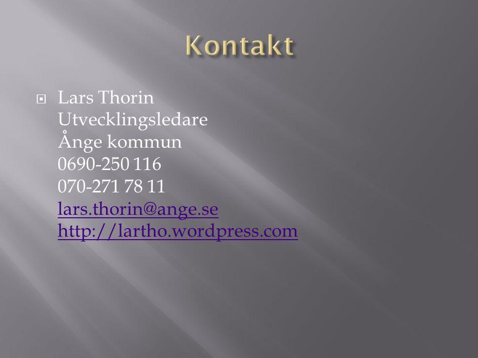 Kontakt Lars Thorin Utvecklingsledare Ånge kommun 0690-250 116 070-271 78 11 lars.thorin@ange.se http://lartho.wordpress.com.