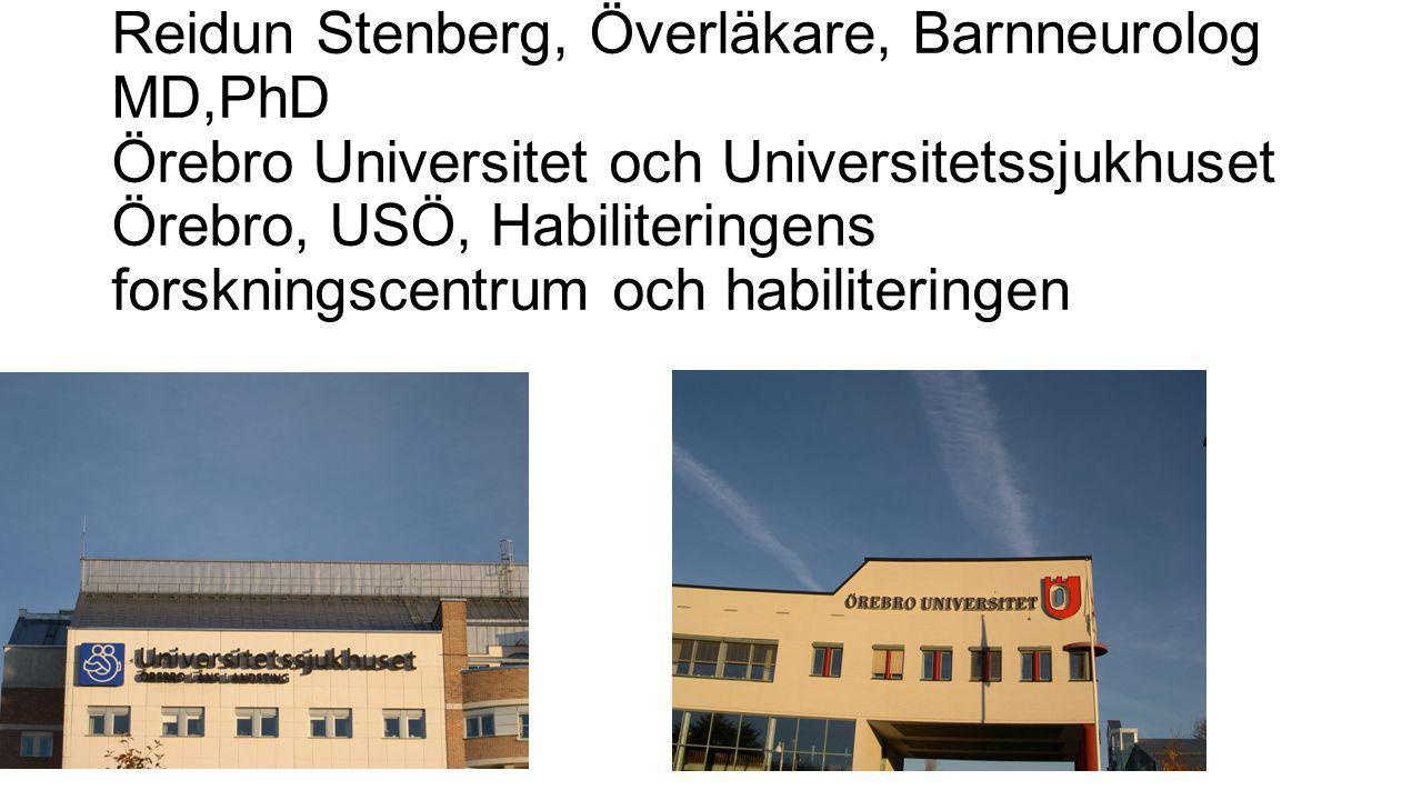 Reidun Stenberg, Överläkare, Barnneurolog MD,PhD Örebro Universitet och Universitetssjukhuset Örebro, USÖ, Habiliteringens forskningscentrum och habiliteringen
