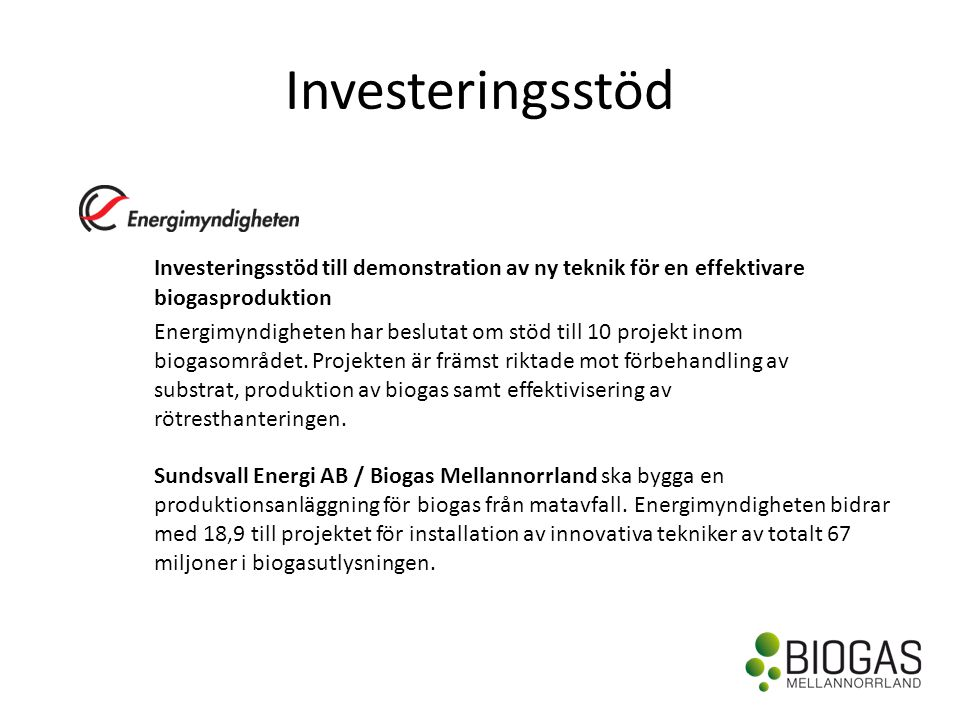 Investeringsstöd Investeringsstöd till demonstration av ny teknik för en effektivare biogasproduktion.