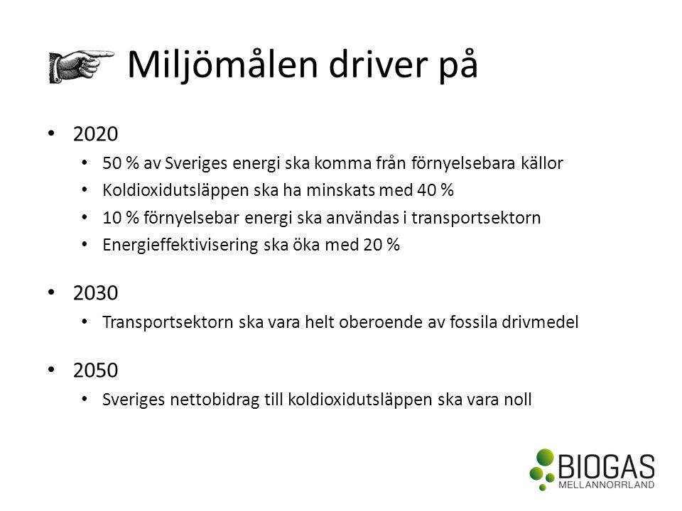 Miljömålen driver på 2020. 50 % av Sveriges energi ska komma från förnyelsebara källor. Koldioxidutsläppen ska ha minskats med 40 %