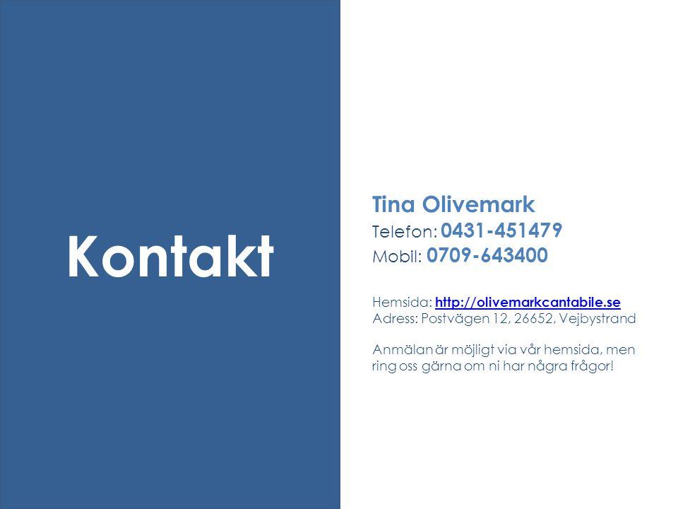 Tina Olivemark Telefon: 0431-451479 Mobil: 0709-643400 Hemsida: http://olivemarkcantabile.se Adress: Postvägen 12, 26652, Vejbystrand Anmälan är möjligt via vår hemsida, men ring oss gärna om ni har några frågor!